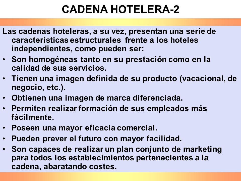 CADENA HOTELERA-2 Las cadenas hoteleras, a su vez, presentan una serie de características estructurales frente a los hoteles independientes, como pued