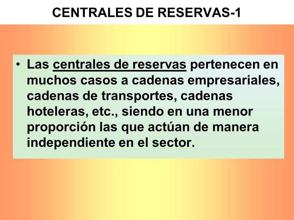 CENTRALES DE RESERVAS-1 Las centrales de reservas pertenecen en muchos casos a cadenas empresariales, cadenas de transportes, cadenas hoteleras, etc.,