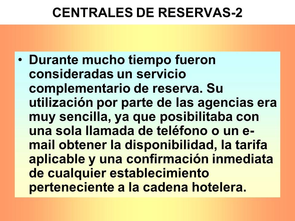 CENTRALES DE RESERVAS-2 Durante mucho tiempo fueron consideradas un servicio complementario de reserva. Su utilización por parte de las agencias era m