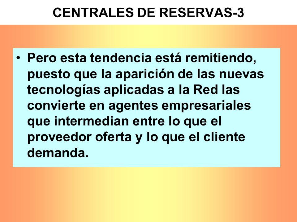 CENTRALES DE RESERVAS-3 Pero esta tendencia está remitiendo, puesto que la aparición de las nuevas tecnologías aplicadas a la Red las convierte en age
