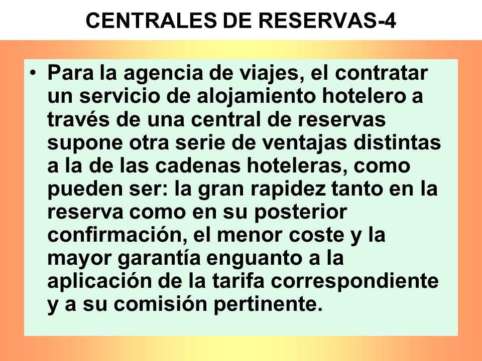 CENTRALES DE RESERVAS-4 Para la agencia de viajes, el contratar un servicio de alojamiento hotelero a través de una central de reservas supone otra se
