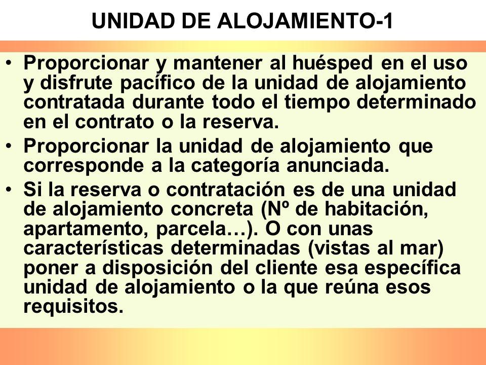 UNIDAD DE ALOJAMIENTO-1 Proporcionar y mantener al huésped en el uso y disfrute pacífico de la unidad de alojamiento contratada durante todo el tiempo