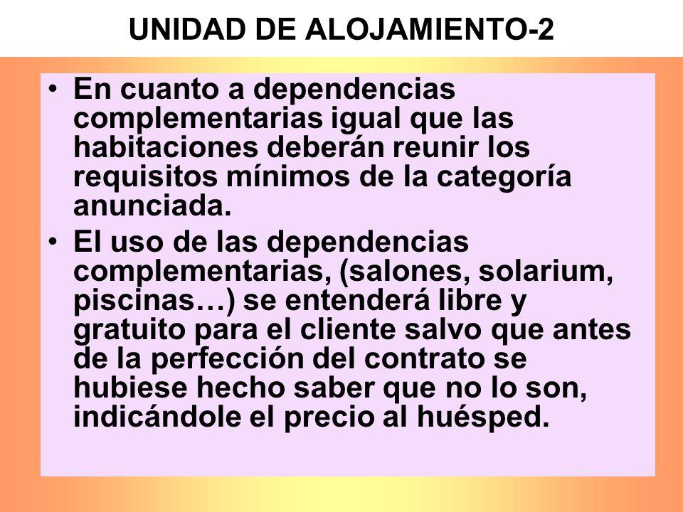 UNIDAD DE ALOJAMIENTO-2 En cuanto a dependencias complementarias igual que las habitaciones deberán reunir los requisitos mínimos de la categoría anun