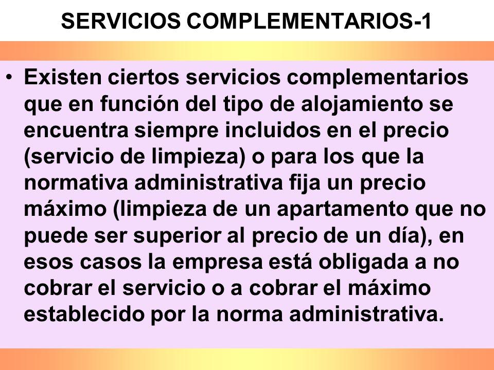 SERVICIOS COMPLEMENTARIOS-1 Existen ciertos servicios complementarios que en función del tipo de alojamiento se encuentra siempre incluidos en el prec