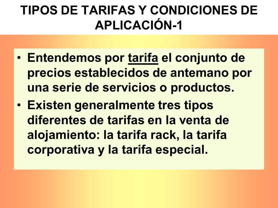TIPOS DE TARIFAS Y CONDICIONES DE APLICACIÓN-1 Entendemos por tarifa el conjunto de precios establecidos de antemano por una serie de servicios o prod