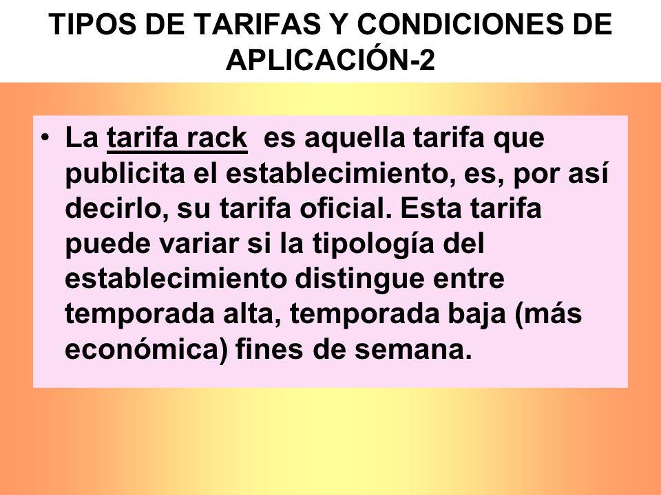 TIPOS DE TARIFAS Y CONDICIONES DE APLICACIÓN-2 La tarifa rack es aquella tarifa que publicita el establecimiento, es, por así decirlo, su tarifa ofici