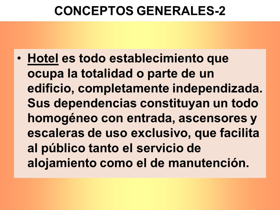 Hotel es todo establecimiento que ocupa la totalidad o parte de un edificio, completamente independizada. Sus dependencias constituyan un todo homogén