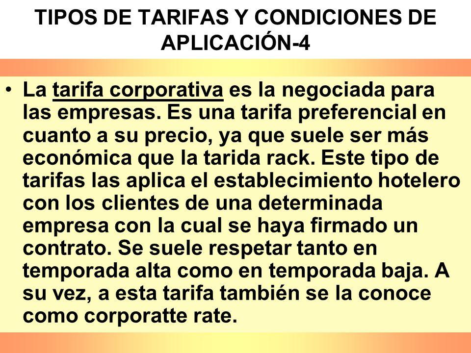 TIPOS DE TARIFAS Y CONDICIONES DE APLICACIÓN-4 La tarifa corporativa es la negociada para las empresas. Es una tarifa preferencial en cuanto a su prec