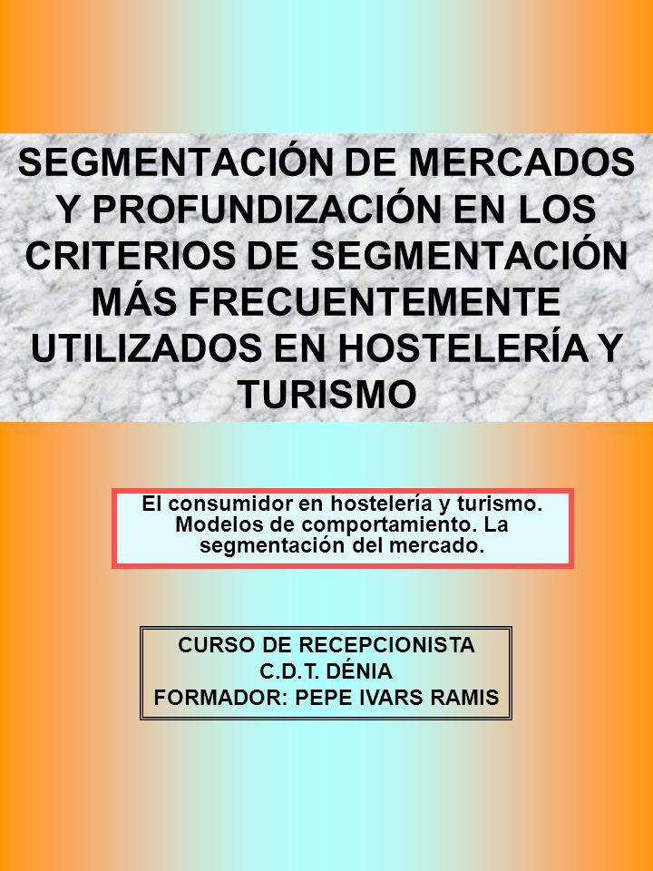 SEGMENTACIÓN DE MERCADOS Y PROFUNDIZACIÓN EN LOS CRITERIOS DE SEGMENTACIÓN MÁS FRECUENTEMENTE UTILIZADOS EN HOSTELERÍA Y TURISMO El consumidor en host