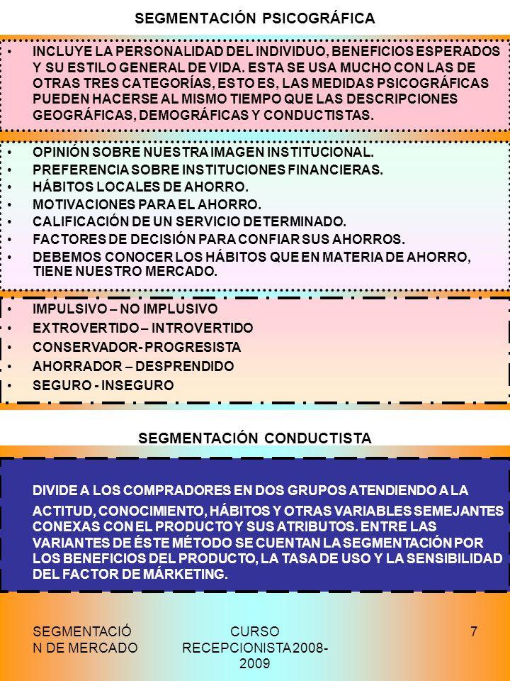 SEGMENTACIÓ N DE MERCADO CURSO RECEPCIONISTA 2008- 2009 7 SEGMENTACIÓN PSICOGRÁFICA INCLUYE LA PERSONALIDAD DEL INDIVIDUO, BENEFICIOS ESPERADOS Y SU E