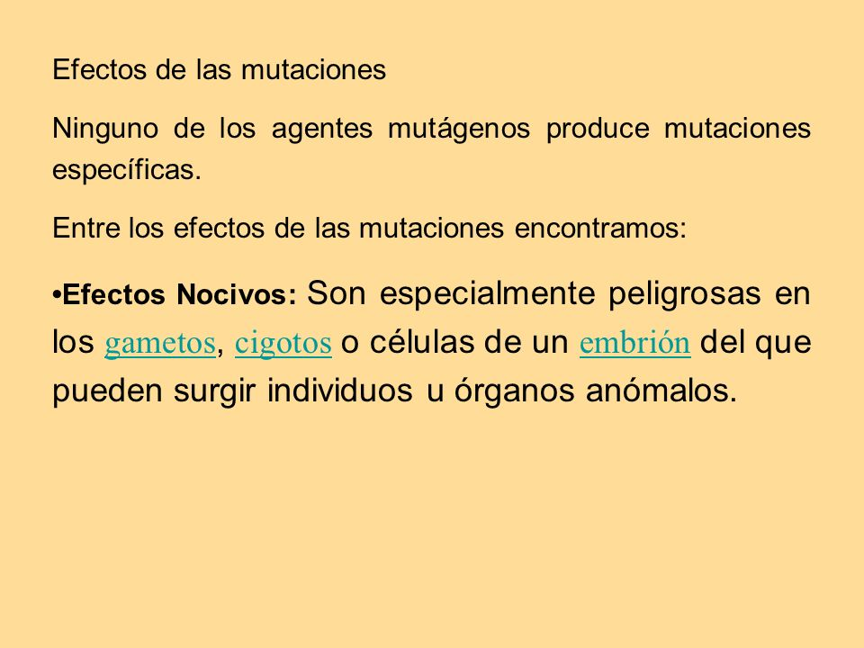 Efectos de las mutaciones Ninguno de los agentes mutágenos produce mutaciones específicas. Entre los efectos de las mutaciones encontramos: Efectos No