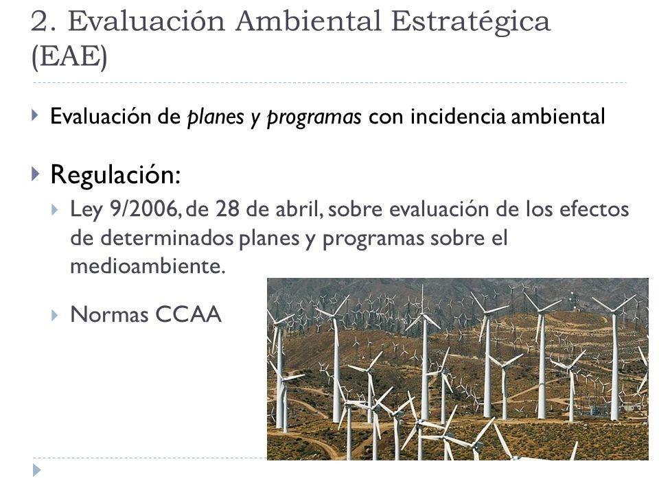 2. Evaluación Ambiental Estratégica (EAE) Evaluación de planes y programas con incidencia ambiental Regulación: Ley 9/2006, de 28 de abril, sobre eval