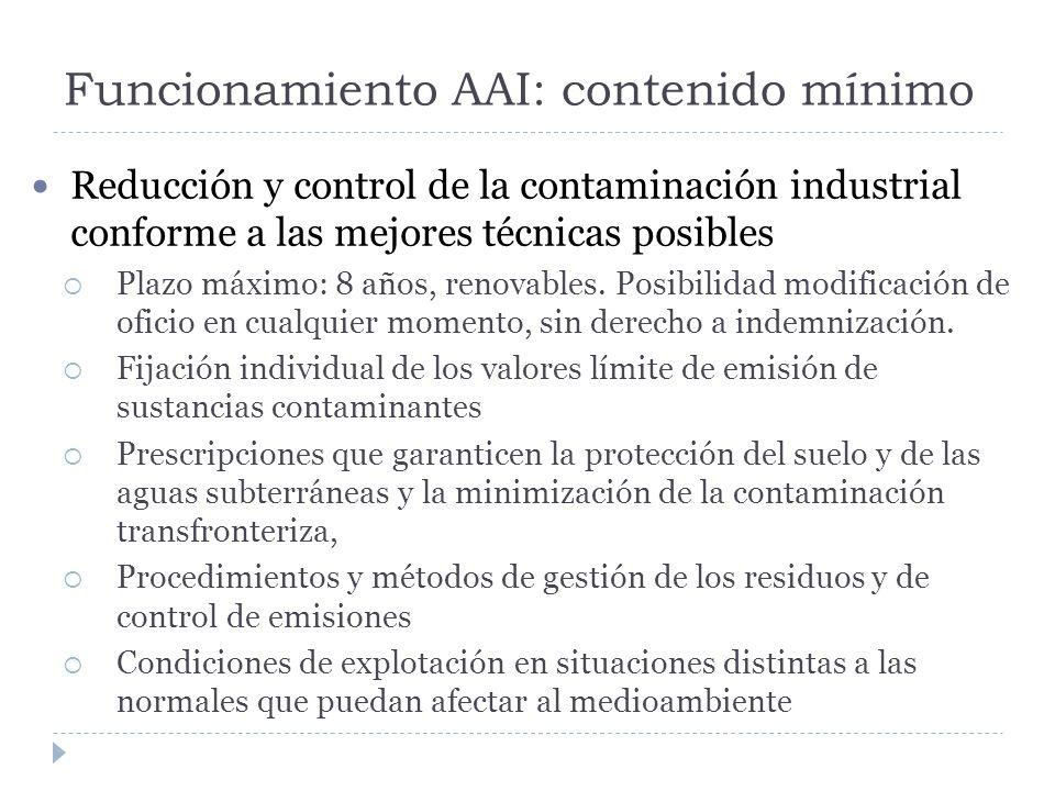 Funcionamiento AAI: contenido mínimo Reducción y control de la contaminación industrial conforme a las mejores técnicas posibles Plazo máximo: 8 años, renovables.