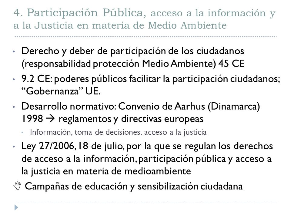 4. Participación Pública, acceso a la información y a la Justicia en materia de Medio Ambiente Derecho y deber de participación de los ciudadanos (res