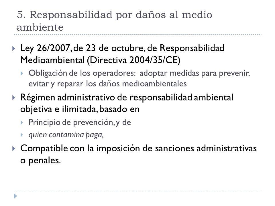 5. Responsabilidad por daños al medio ambiente Ley 26/2007, de 23 de octubre, de Responsabilidad Medioambiental (Directiva 2004/35/CE) Obligación de l