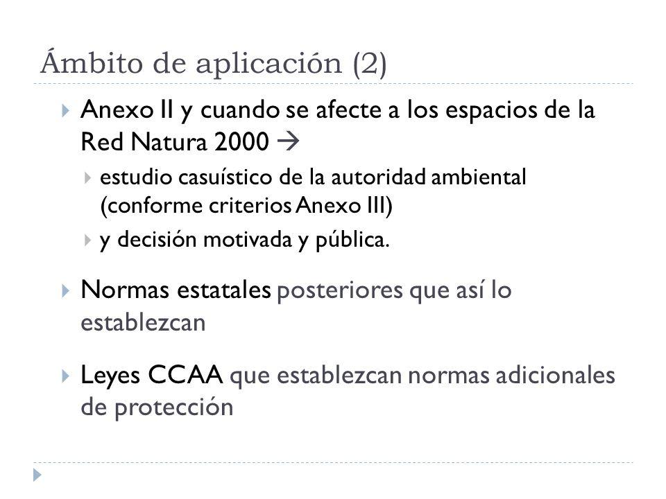 Ámbito de aplicación (2) Anexo II y cuando se afecte a los espacios de la Red Natura 2000 estudio casuístico de la autoridad ambiental (conforme criterios Anexo III) y decisión motivada y pública.