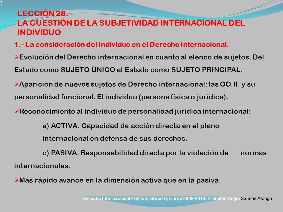 Derecho Internacional Público, Grupo D, Curso 2009-2010. Profesor Segio Salinas Alcega 1.- La consideración del individuo en el Derecho internacional.