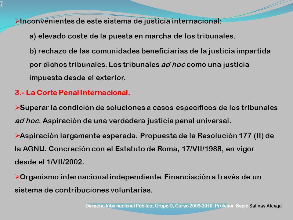Derecho Internacional Público, Grupo D, Curso 2009-2010. Profesor Segio Salinas Alcega Inconvenientes de este sistema de justicia internacional: a) el