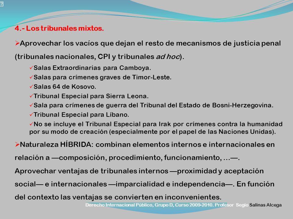 Derecho Internacional Público, Grupo D, Curso 2009-2010. Profesor Segio Salinas Alcega 4.- Los tribunales mixtos. Aprovechar los vacíos que dejan el r