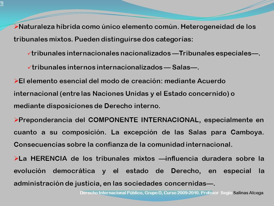 Derecho Internacional Público, Grupo D, Curso 2009-2010. Profesor Segio Salinas Alcega Naturaleza híbrida como único elemento común. Heterogeneidad de