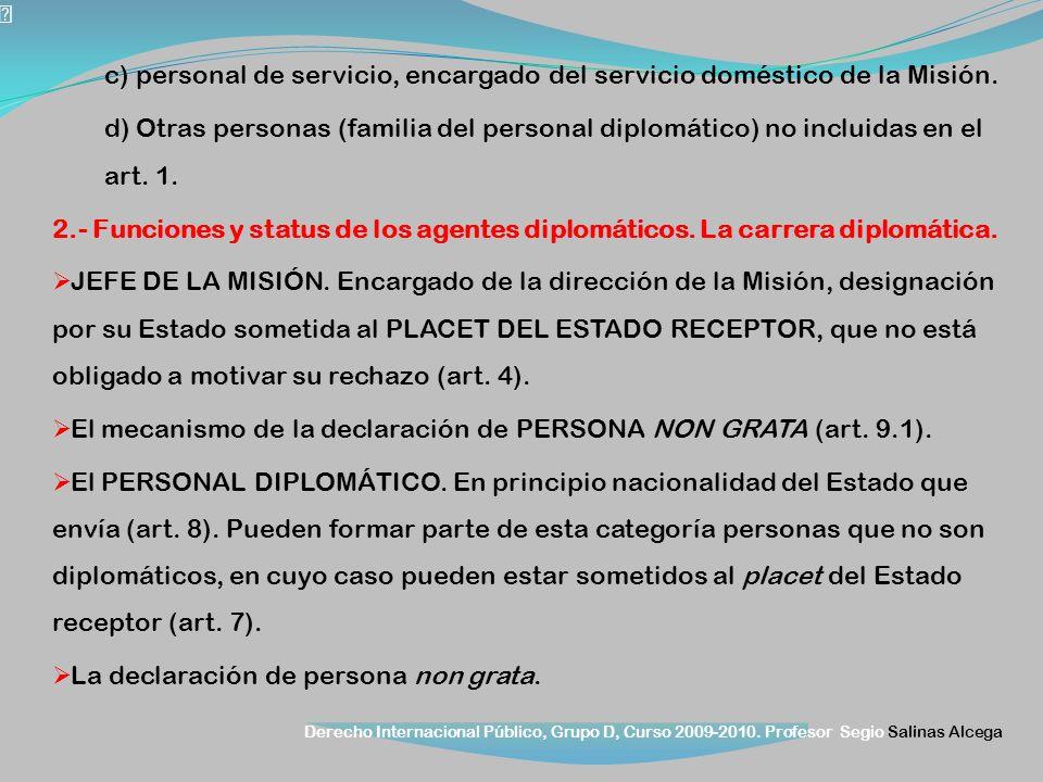 Derecho Internacional Público, Grupo D, Curso 2009-2010. Profesor Segio Salinas Alcega c) personal de servicio, encargado del servicio doméstico de la
