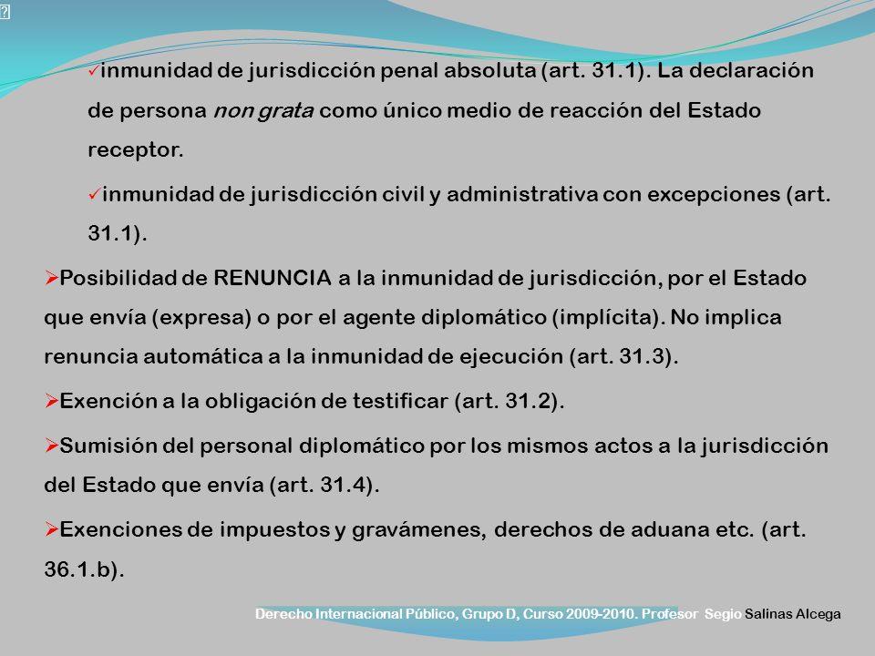 Derecho Internacional Público, Grupo D, Curso 2009-2010. Profesor Segio Salinas Alcega inmunidad de jurisdicción penal absoluta (art. 31.1). La declar