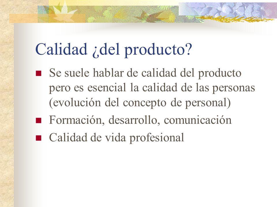 Calidad ¿del producto? Se suele hablar de calidad del producto pero es esencial la calidad de las personas (evolución del concepto de personal) Formac