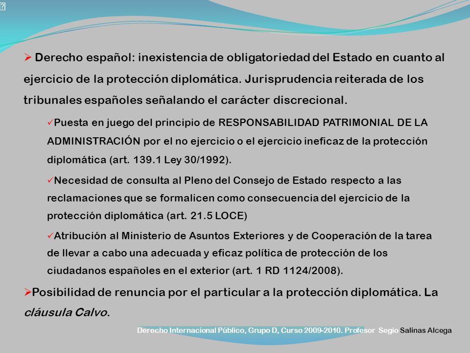 Derecho Internacional Público, Grupo D, Curso 2009-2010. Profesor Segio Salinas Alcega Derecho español: inexistencia de obligatoriedad del Estado en c