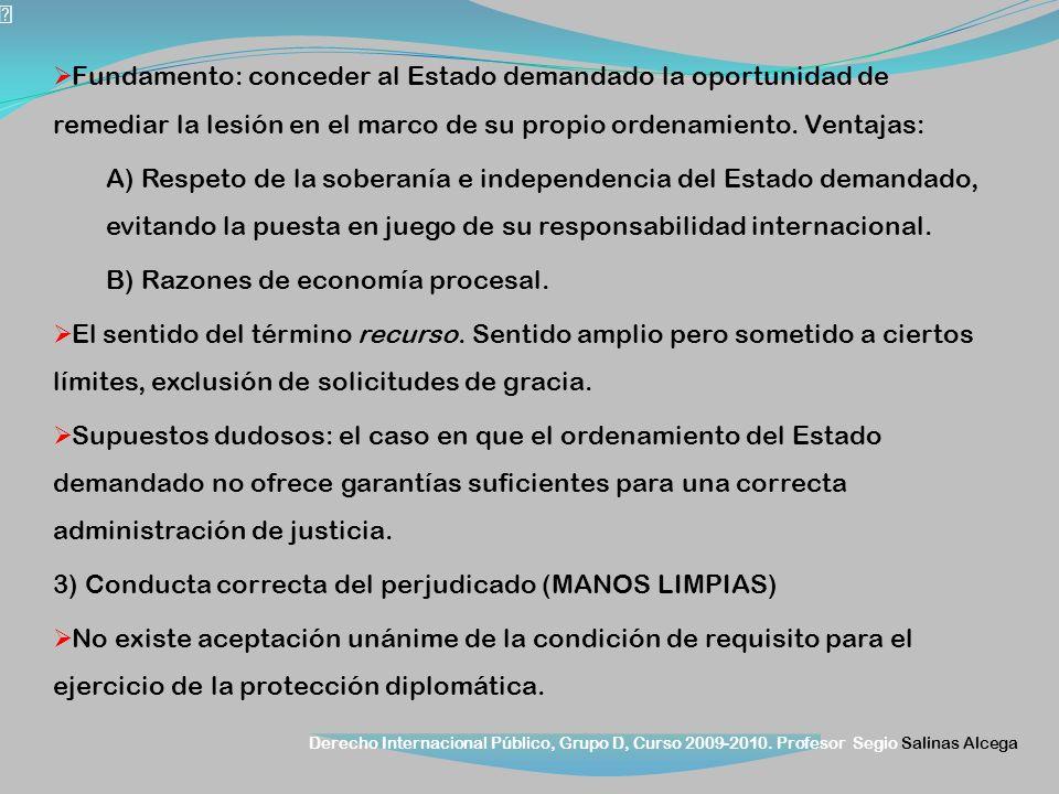 Derecho Internacional Público, Grupo D, Curso 2009-2010. Profesor Segio Salinas Alcega Fundamento: conceder al Estado demandado la oportunidad de reme