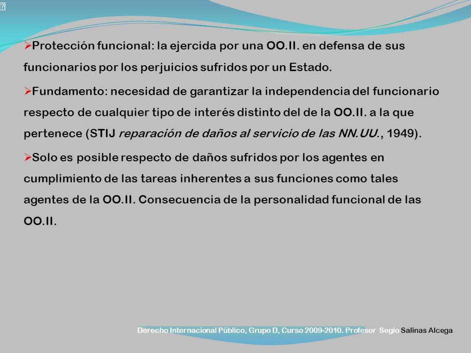 Derecho Internacional Público, Grupo D, Curso 2009-2010. Profesor Segio Salinas Alcega Protección funcional: la ejercida por una OO.II. en defensa de
