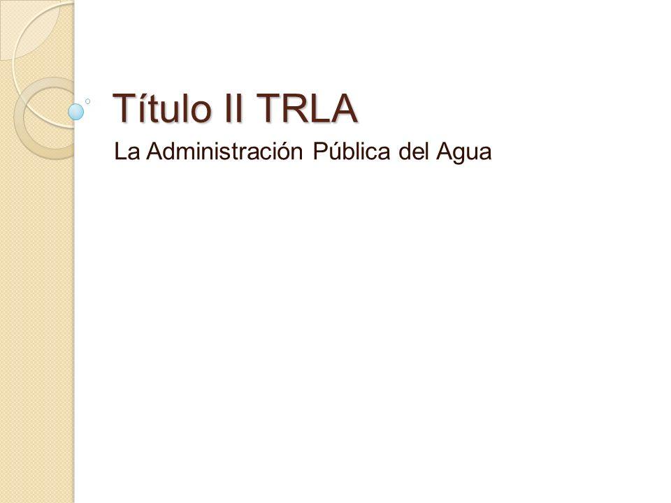 Título II TRLA La Administración Pública del Agua