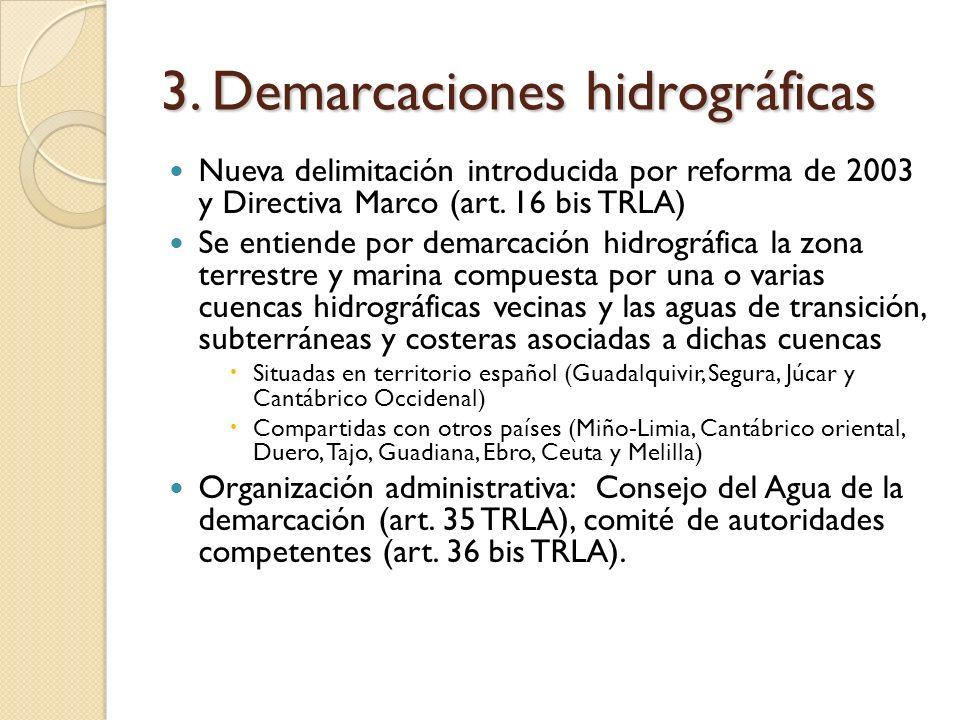 3. Demarcaciones hidrográficas Nueva delimitación introducida por reforma de 2003 y Directiva Marco (art. 16 bis TRLA) Se entiende por demarcación hid