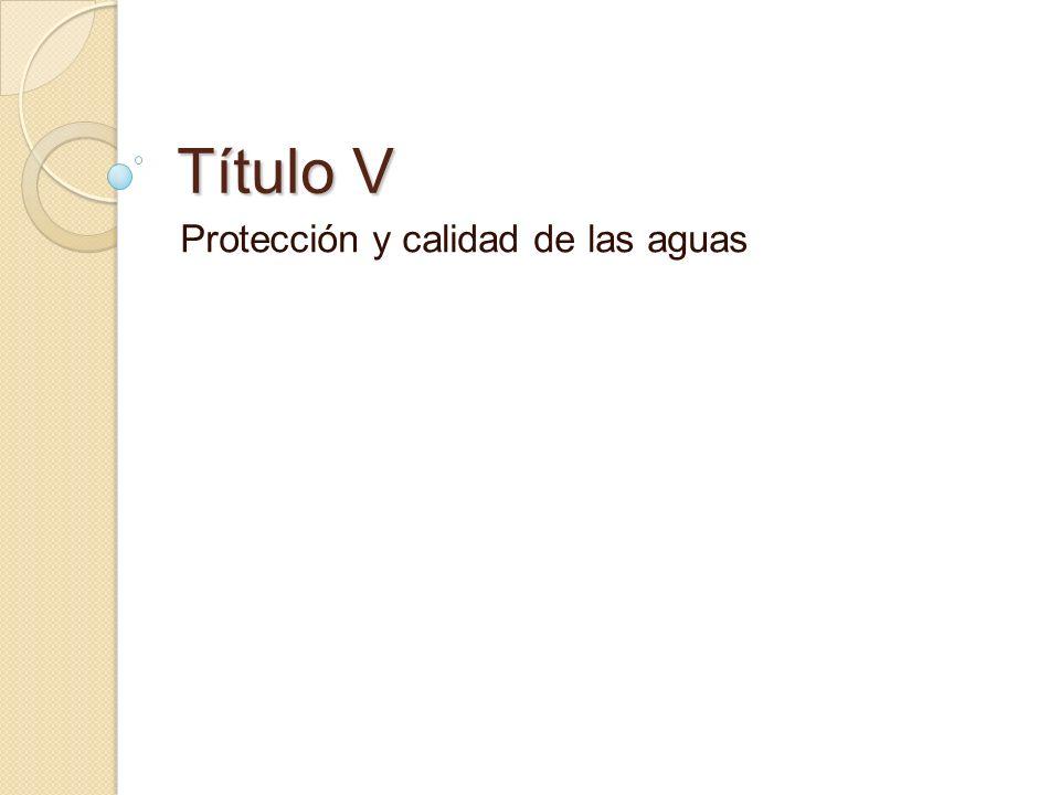 Título V Protección y calidad de las aguas