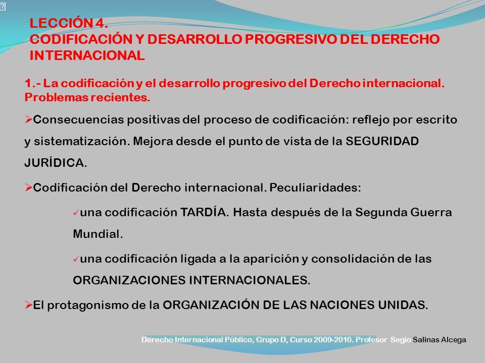 Derecho Internacional Público, Grupo D, Curso 2009-2010. Profesor Segio Salinas Alcega 1.- La codificación y el desarrollo progresivo del Derecho inte