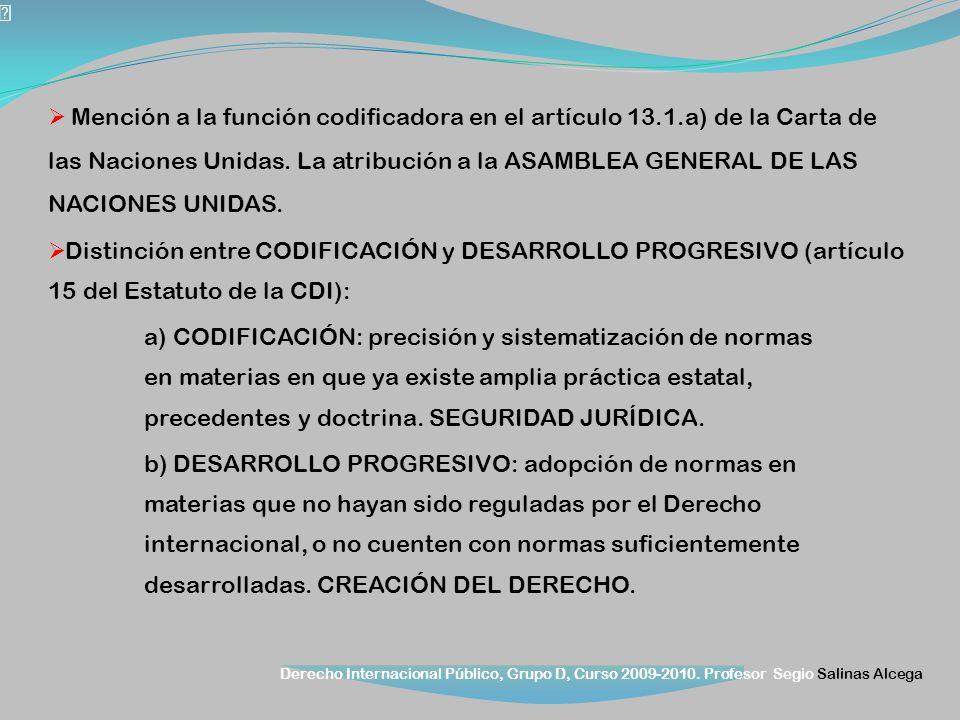 Derecho Internacional Público, Grupo D, Curso 2009-2010. Profesor Segio Salinas Alcega Mención a la función codificadora en el artículo 13.1.a) de la
