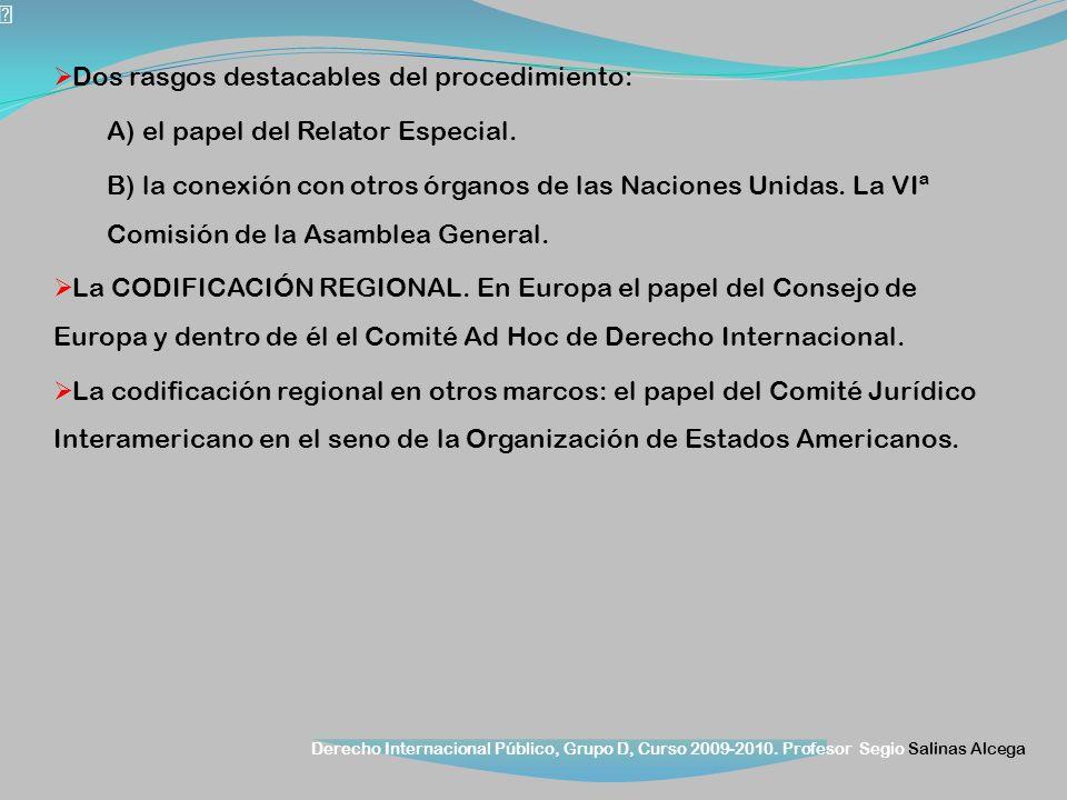 Derecho Internacional Público, Grupo D, Curso 2009-2010. Profesor Segio Salinas Alcega Dos rasgos destacables del procedimiento: A) el papel del Relat