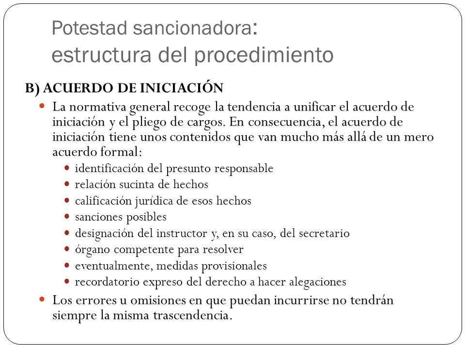Potestad sancionadora : estructura del procedimiento B) ACUERDO DE INICIACIÓN La normativa general recoge la tendencia a unificar el acuerdo de iniciación y el pliego de cargos.