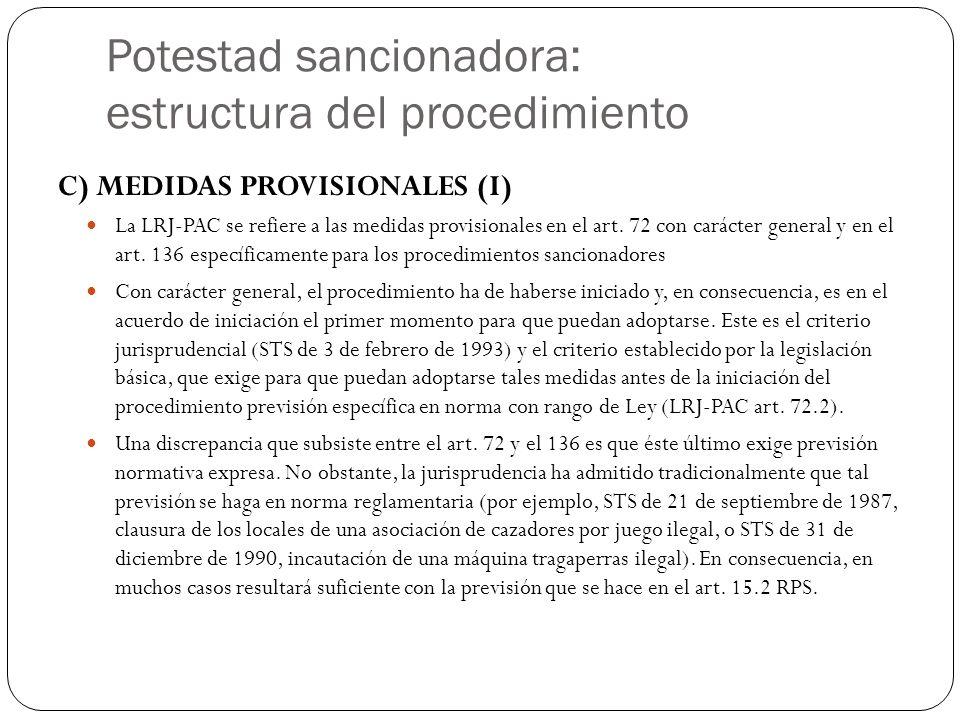 Potestad sancionadora: estructura del procedimiento C) MEDIDAS PROVISIONALES (I) La LRJ-PAC se refiere a las medidas provisionales en el art. 72 con c