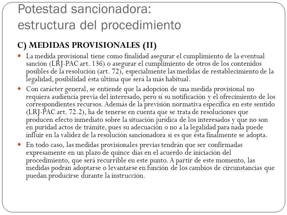 Potestad sancionadora: estructura del procedimiento C) MEDIDAS PROVISIONALES (II) La medida provisional tiene como finalidad asegurar el cumplimiento de la eventual sanción (LRJ-PAC art.