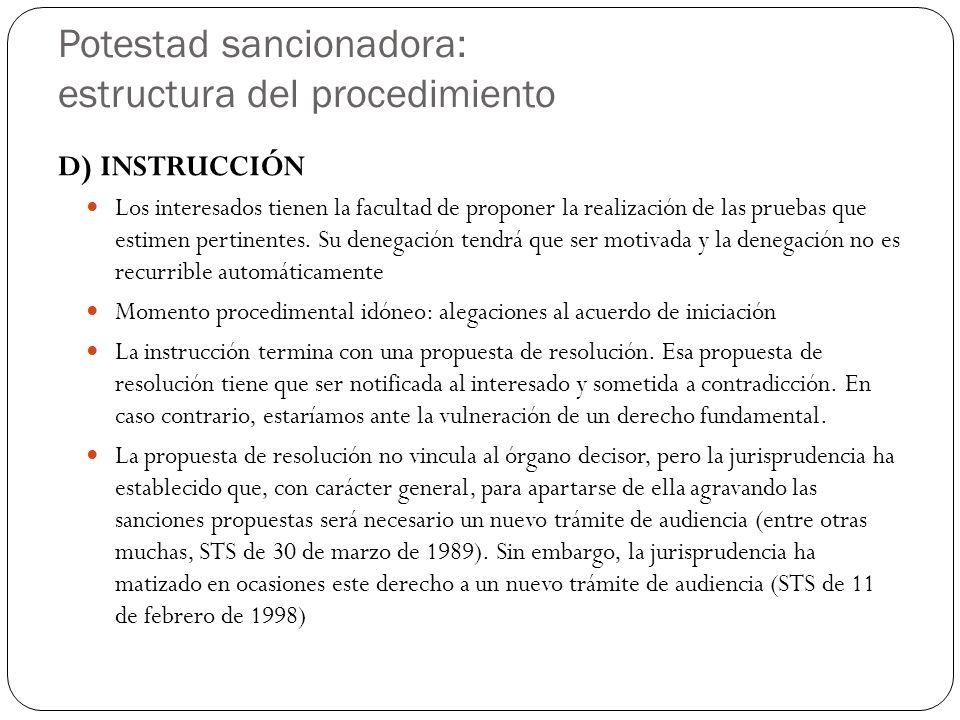 Potestad sancionadora: estructura del procedimiento D) INSTRUCCIÓN Los interesados tienen la facultad de proponer la realización de las pruebas que estimen pertinentes.
