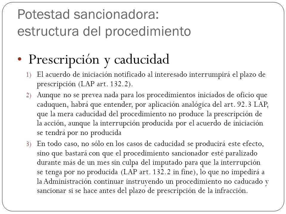 Potestad sancionadora: estructura del procedimiento Prescripción y caducidad 1) El acuerdo de iniciación notificado al interesado interrumpirá el plazo de prescripción (LAP art.