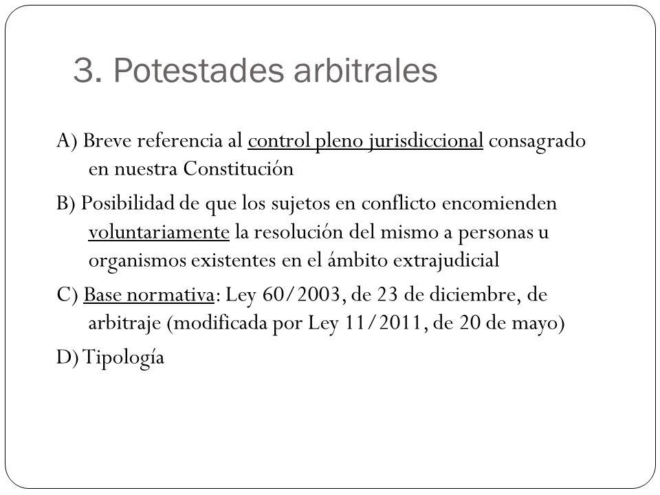 3. Potestades arbitrales A) Breve referencia al control pleno jurisdiccional consagrado en nuestra Constitución B) Posibilidad de que los sujetos en c