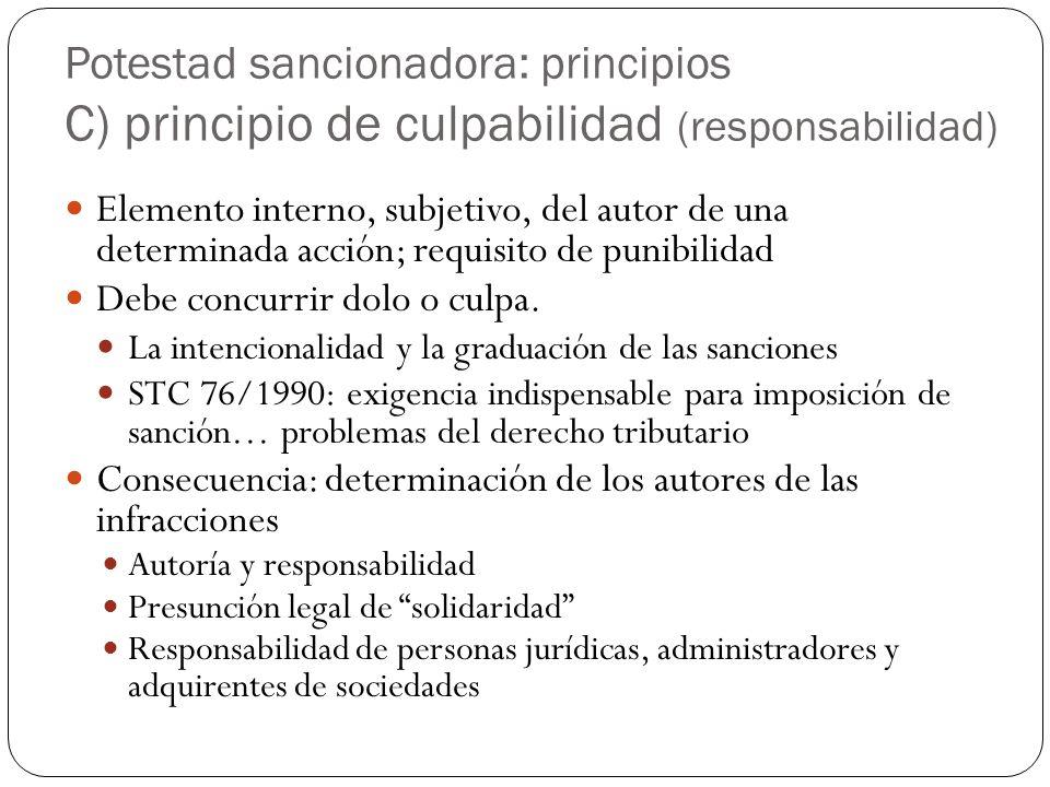 Potestad sancionadora: principios C) principio de culpabilidad (responsabilidad) Elemento interno, subjetivo, del autor de una determinada acción; requisito de punibilidad Debe concurrir dolo o culpa.