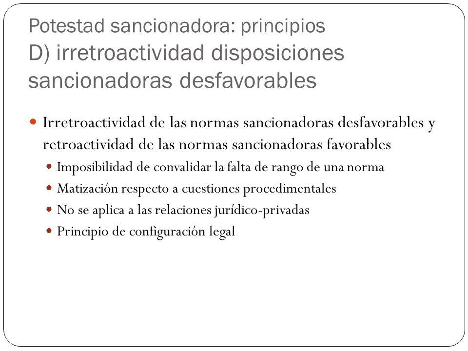 Potestad sancionadora: principios D) irretroactividad disposiciones sancionadoras desfavorables Irretroactividad de las normas sancionadoras desfavora