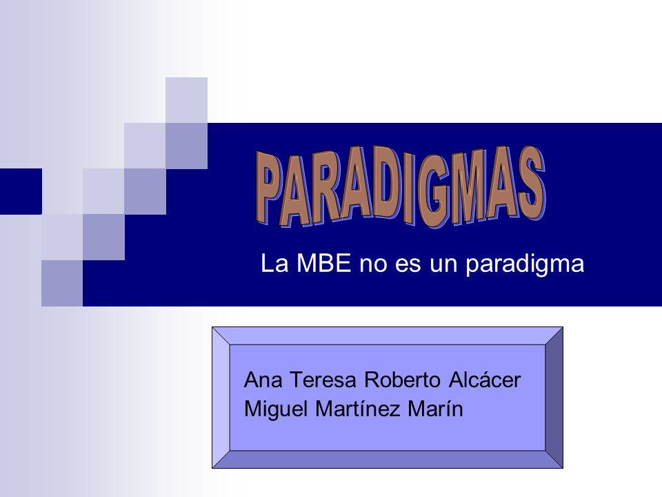 Ana Teresa Roberto Alcácer Miguel Martínez Marín La MBE no es un paradigma