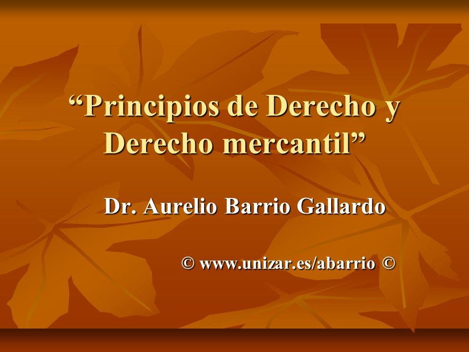 Principios de Derecho y Derecho mercantil Dr. Aurelio Barrio Gallardo © www.unizar.es/abarrio © © www.unizar.es/abarrio ©