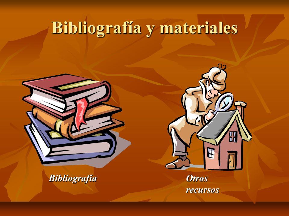 Bibliografía y materiales Bibliografía Otros recursos