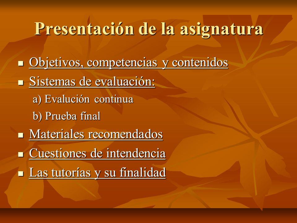 Presentación de la asignatura Objetivos, competencias y contenidos Objetivos, competencias y contenidos Sistemas de evaluación: Sistemas de evaluación
