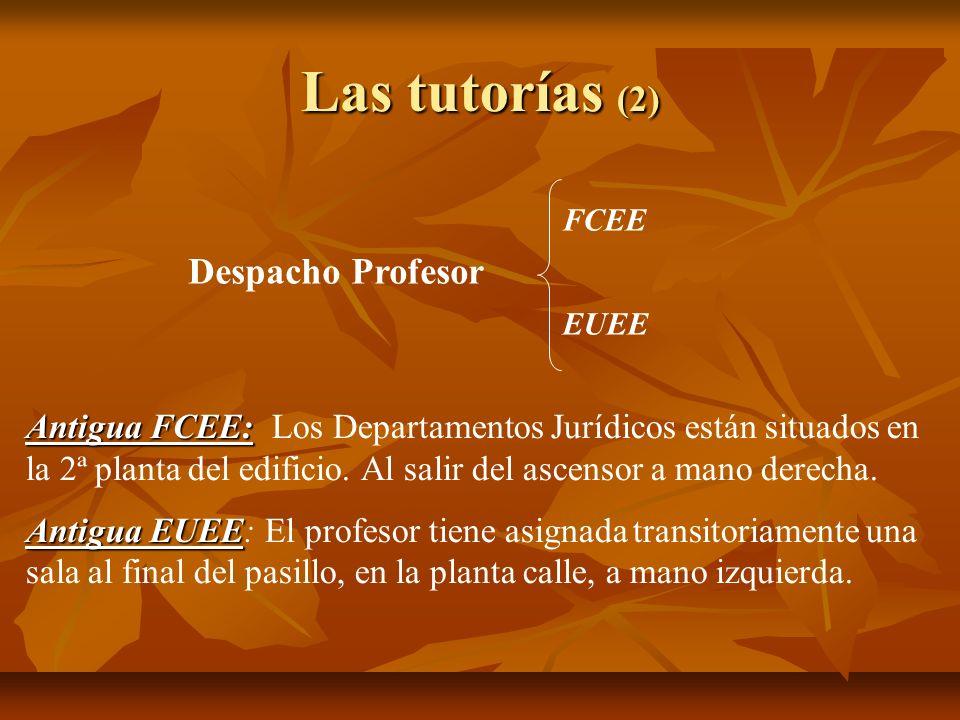 Las tutorías (2) Despacho Profesor FCEE EUEE Antigua FCEE: Antigua FCEE: Los Departamentos Jurídicos están situados en la 2ª planta del edificio. Al s