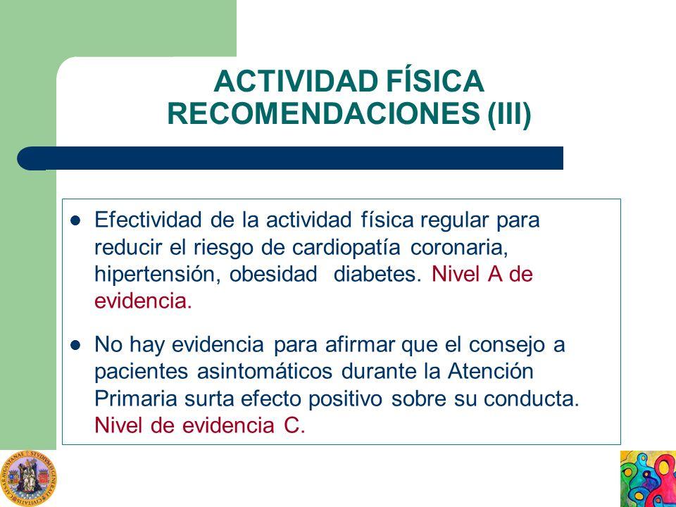 ACTIVIDAD FÍSICA RECOMENDACIONES (III) Efectividad de la actividad física regular para reducir el riesgo de cardiopatía coronaria, hipertensión, obesi
